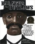 Bad News for Outlaws: The Remarkable Life of Bass Reeves, Deputy U. S. Marshal by Vaunda Micheaux Nelson