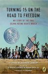 Turning 15 on the Road to Freedom: My Story of the 1965 Selma Voting Rights March by Lynda Blackmon Lowery